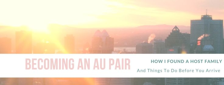 Becoming an Au Pair, a how-to guide. Steps by step guide to finding a family and preparing to travel.