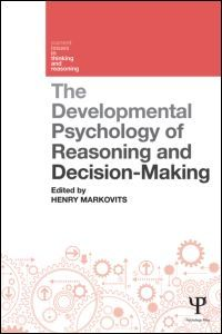 The developmental psychology of reasoning and decision-making / Edited by Henry Markovits