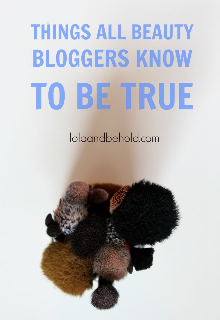 Things all beauty bloggers know to be true!