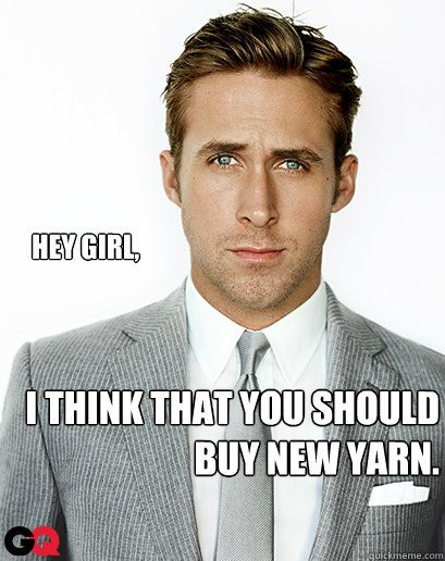 LOL  Me he could help me pick out some yarn!
