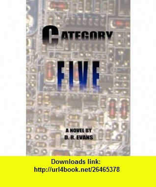 Category Five (9780615215655) D. R. Evans , ISBN-10: 0615215653  , ISBN-13: 978-0615215655 ,  , tutorials , pdf , ebook , torrent , downloads , rapidshare , filesonic , hotfile , megaupload , fileserve