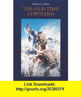 The Old-Time Cowhand (9780803259171) Ramon F. Adams , ISBN-10: 0803259174  , ISBN-13: 978-0803259171 ,  , tutorials , pdf , ebook , torrent , downloads , rapidshare , filesonic , hotfile , megaupload , fileserve