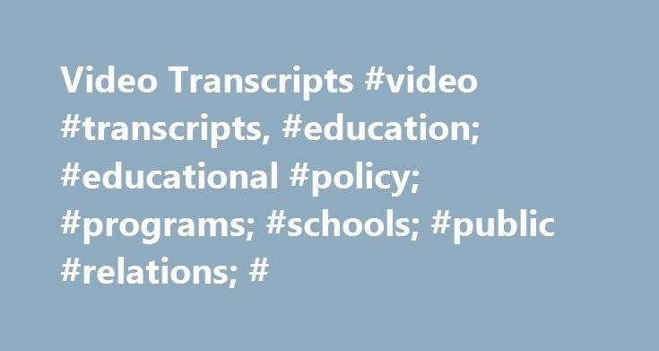 Video Transcripts #video #transcripts, #education; #educational #policy; #programs; #schools; #public #relations; # http://india.remmont.com/video-transcripts-video-transcripts-education-educational-policy-programs-schools-public-relations/  #A Promise Kept, A School Renewed: Locke High School's Turnaround (January 28, 2010) Watch video Transcript MSWord (33.5K) Secretary Duncan Speaks to Students in Honor of Martin Luther King's Birthday (January 19, 2010) Watch video Transcript MSWord…