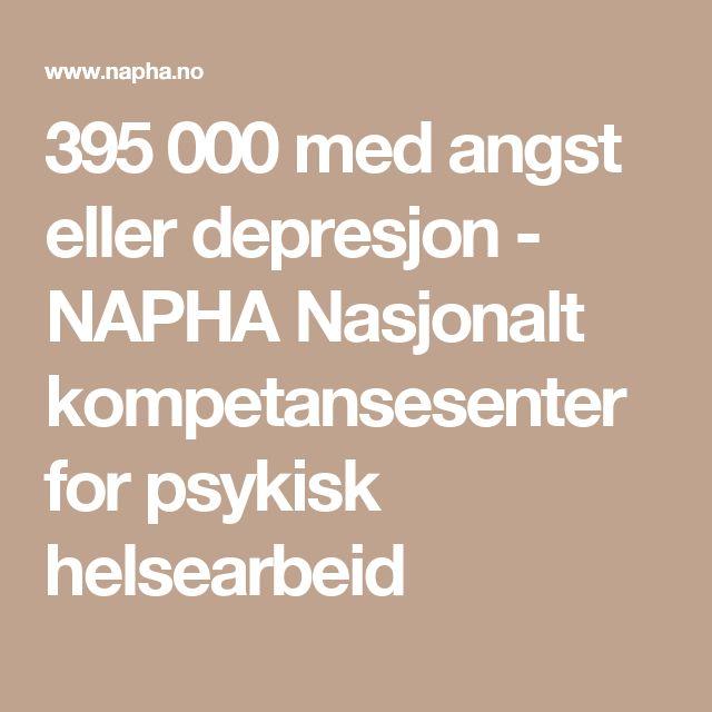 395 000 med angst eller depresjon - NAPHA Nasjonalt kompetansesenter for psykisk helsearbeid