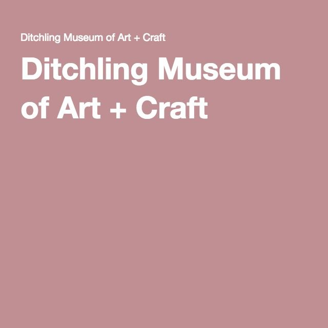 Ditchling Museum of Art + Craft -