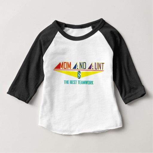 """Mom And Aunt Is The Best TeamWork"" Baby Tee Shirt"