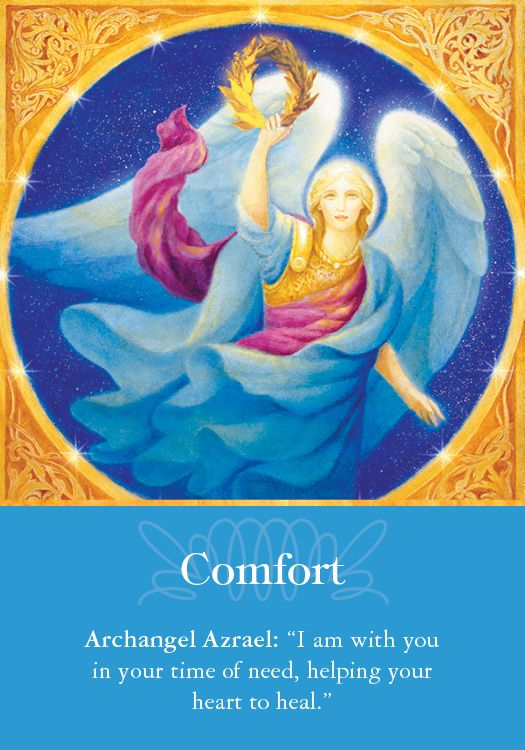 """Comfort - Angel Therapy - Dorren Virtue """"Even the strongest person experiences upsetting situations, and there's no shame in taking time to heal your heart. This is a good time for quiet reflection upon your true feelings. Write them down in a private journal, and then call upon me to bring comfort to your heart and mind. I can help you sleep better at night, and put your mind at ease."""""""