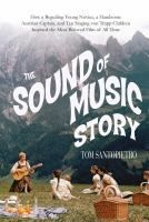 The Sound of music story : how a beguiling young novice, a handsome Austrian captain, and ten singing Von Trapp children inspired the most beloved film of all time / Tom Santopietro.
