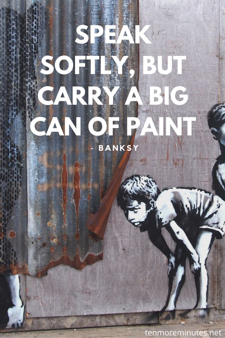 Famous graffiti art quotes -  Speak Softly But Carry A Big Can Of Paint Banksy Quote