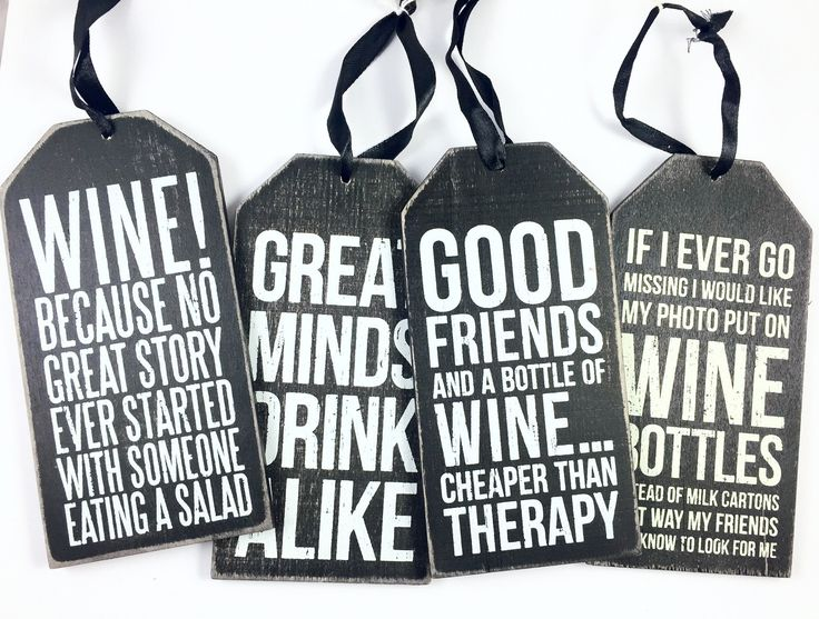 They are so fun, you have to have more than one! Get this set of four wood bottle tags at a discounted price than buying them separately. One of each. Sorry ladies, wine not included! Captions read: 1