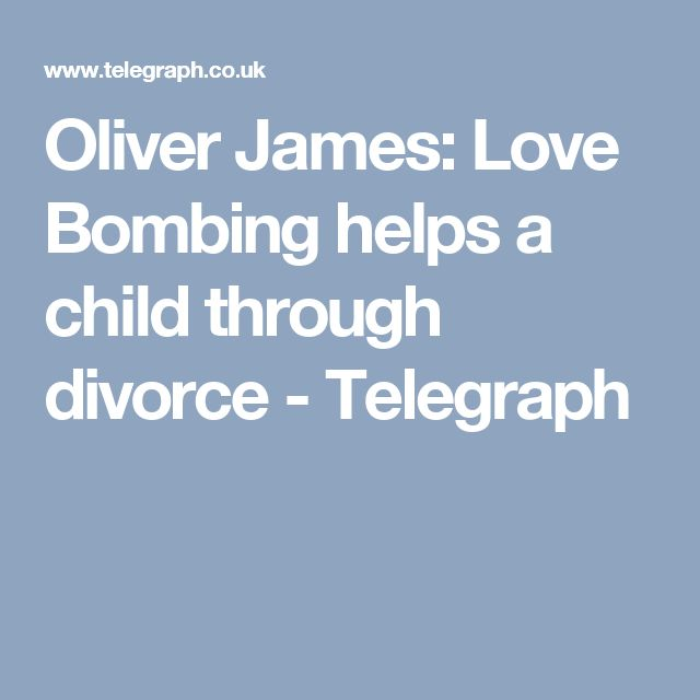 Oliver James: Love Bombing helps a child through divorce - Telegraph