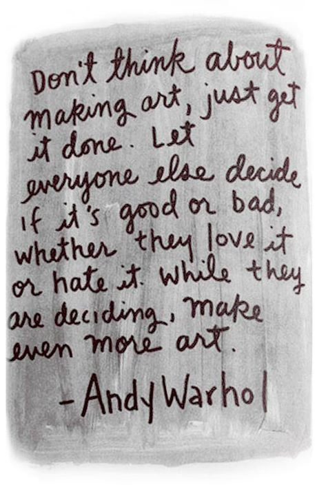 just get it done.: Art Quotes, Make Art, Remember This, Warhol Quotes, The Artists, Makeart, Art Inspiration, Andywarhol, Andy Warhol