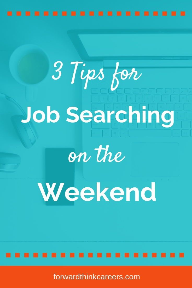 3 Important Tips For Job Searching On The Weekend Forwardthink Careers Job Search Motivation Job Search Job Search Tips