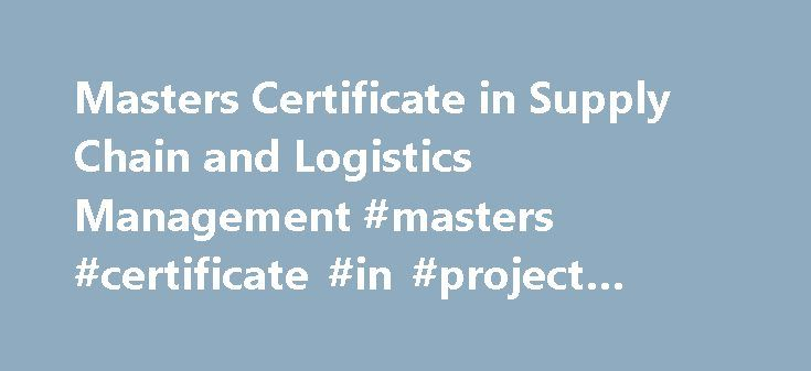 Masters Certificate in Supply Chain and Logistics Management #masters #certificate #in #project #management http://wisconsin.nef2.com/masters-certificate-in-supply-chain-and-logistics-management-masters-certificate-in-project-management/  # Masters Certificate in Supply Chain and Logistics Management Canada's first comprehensive modular program for supply chain and logistics professionals Stay ahead of regional and global competition with SEEC's comprehensive SCLM tool set. The new Masters…