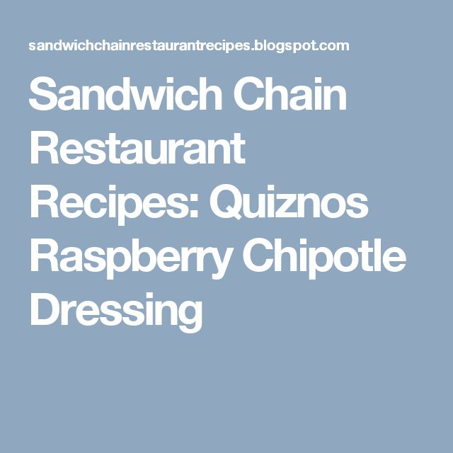 Sandwich Chain Restaurant Recipes: Quiznos Raspberry Chipotle Dressing