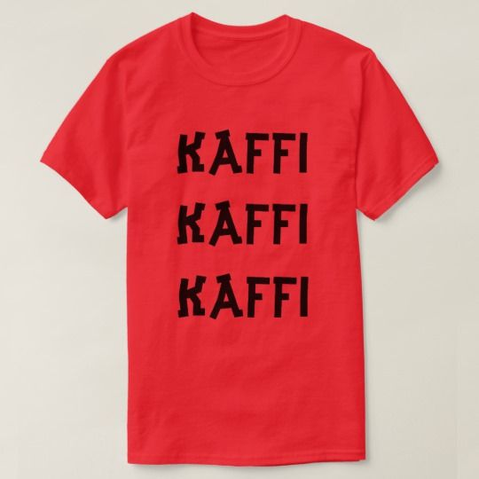Norwegian text coffee coffee coffe in Norwegian T-Shirt A red t-shirt with a text in Norwegian: kaffi kaffi kaffi that can be translate to: coffee coffee coffee . Get this t-shirt that will give you a unique and different look.
