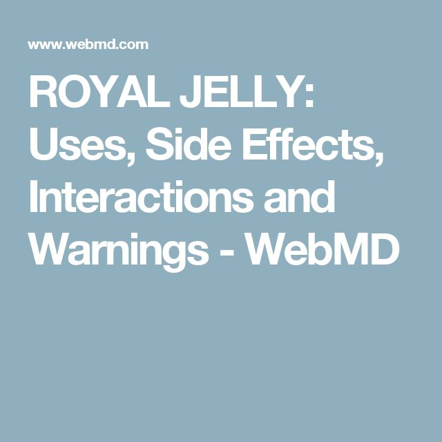 ROYAL JELLY: Uses, Side Effects, Interactions and Warnings - WebMD