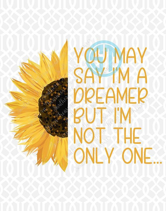 You May Say I M A Dreamer But I M Not The Only One