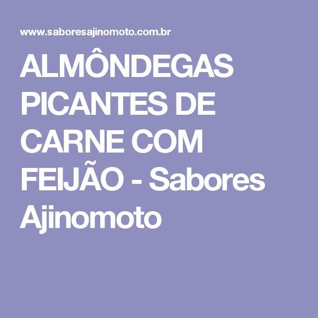 ALMÔNDEGAS PICANTES DE CARNE COM FEIJÃO - Sabores Ajinomoto