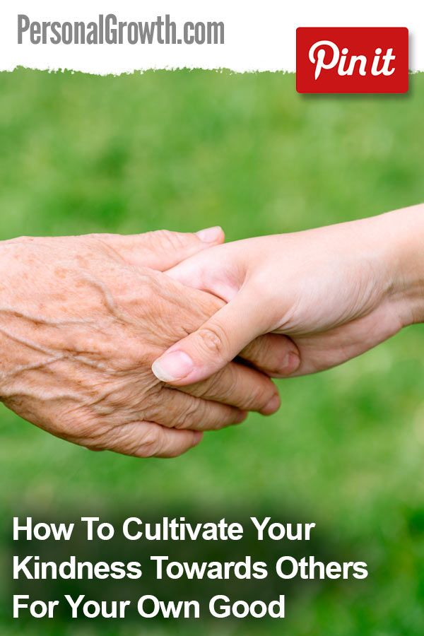 How To Cultivate Your Kindness Towards Others For Your Own Good