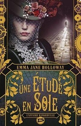 """Ma chronique de """"Une étude en soie"""" de Emma Jane Holloway"""