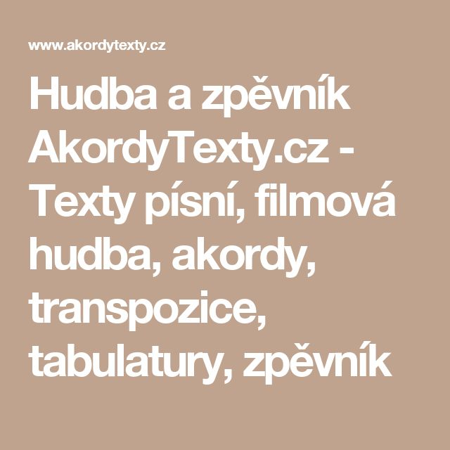 Hudba a zpěvník AkordyTexty.cz - Texty písní, filmová hudba, akordy, transpozice, tabulatury, zpěvník