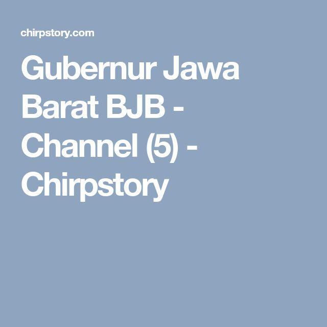 Gubernur Jawa Barat BJB - Channel (5) - Chirpstory