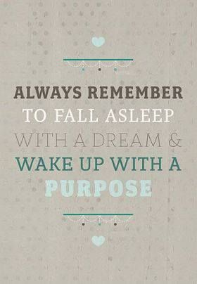 """Always remember to fall asleep with a #dream & wake up with a #purpose."" #quote #inspiration"