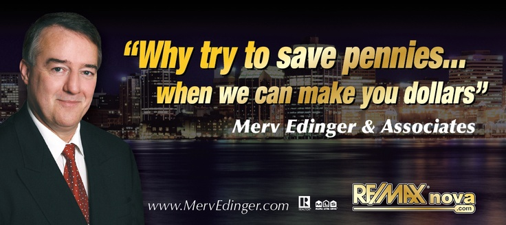 Merv Edinger & Associates Team - RE/MAX nova has a sophisticated understanding of the latest real estate sales trends in the greater Halifax area. Using cutting edge technology with proven marketing & negotiating strategies combined with the advertising power and worldwide recognition of the #1 RE/MAX brand allows us to do optimal marketing leading to our sellers netting more $$$$ in less time & with fewer hassles. A full service brokerage pays off!