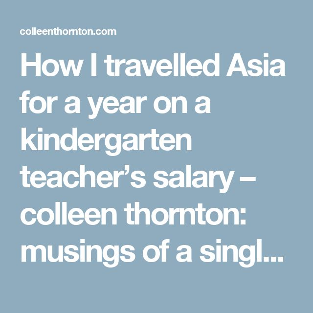 How I travelled Asia for a year on a kindergarten teacher's salary – colleen thornton: musings of a single white female abroad