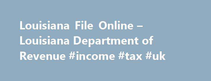 Louisiana File Online – Louisiana Department of Revenue #income #tax #uk http://incom.remmont.com/louisiana-file-online-louisiana-department-of-revenue-income-tax-uk/  #tax efile #Online Taxpayer Education Need help? Learn about taxes and your filing options. EFT Information See all available EFT payment options. E-Fax Number FAX attachments for electronically filed income returns. Filing Deadlines When are these returns due again? Tax Topics Blog Check out our blog! Practitioner Liaison…
