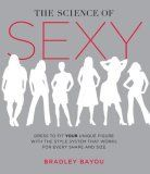 """""""The Science Of Sexy: Dress To Fit Your Unique Figure With The Style System That Works For Every Shape & Size"""" by fashion designer Bradley Bayou"""