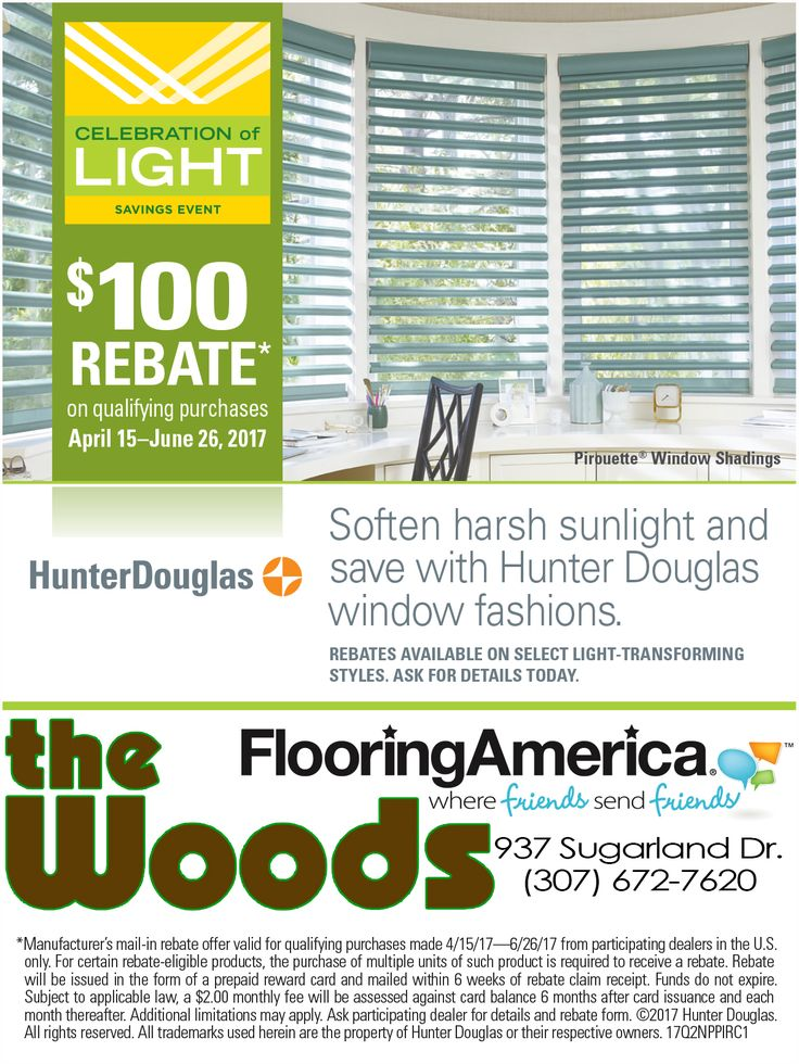 Don't miss this savings event, now through June 26. Celebrate natural light and save with mail-in rebates from Hunter Douglas.  Shop now at The Woods Interiors Flooring America in Sheridan.  937 Sugarland Drive (307) 672-7620