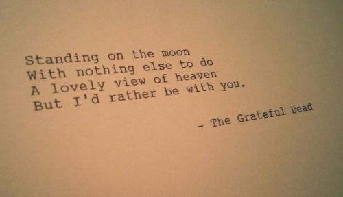 grateful dead quotes about love | standing on the moon