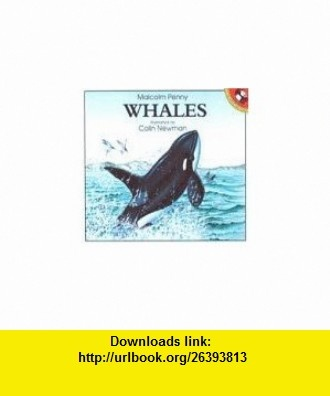 Whales (Picture Puffin Fact ) (9780140543537) Malcolm Penny, C. Newman , ISBN-10: 0140543538  , ISBN-13: 978-0140543537 ,  , tutorials , pdf , ebook , torrent , downloads , rapidshare , filesonic , hotfile , megaupload , fileserve