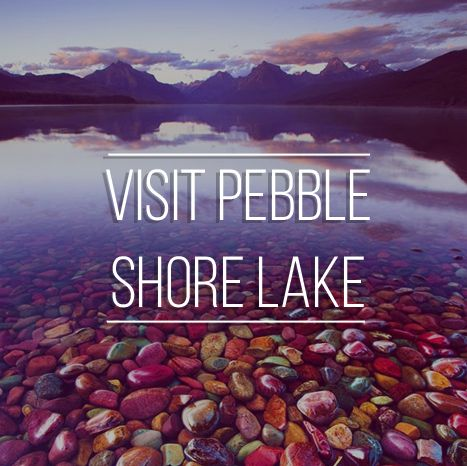 44. Bucket list item - Visit the Pebble Shore Lake  What about having a leisurely picnic next to the virginal beauty of the nature in Glacier National Park (Montana)? Go do some waggling with the colorful pebbles! Double bucket list idea.