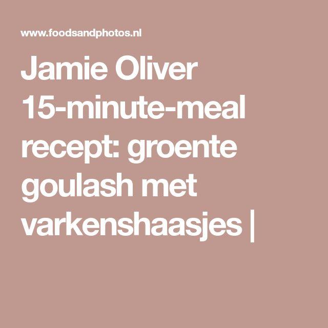 Jamie Oliver 15-minute-meal recept: groente goulash met varkenshaasjes |