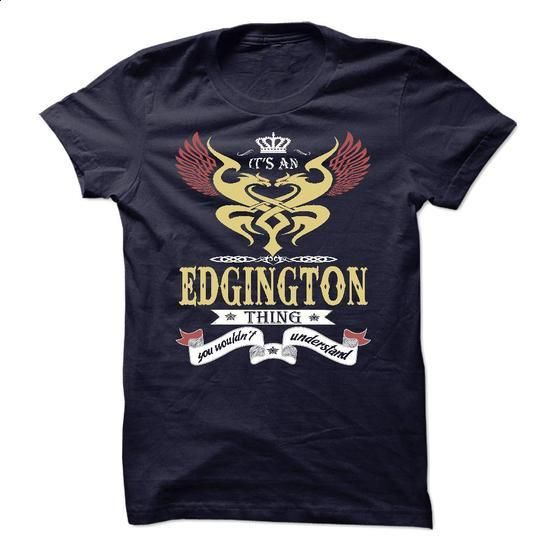 EDGINGTON . its an EDGINGTON Thing You Wouldnt Understand  - T Shirt, Hoodie, Hoodies, Year,Name, Birthday - #gift for friends #shirtless. CHECK PRICE => https://www.sunfrog.com/Names/EDGINGTON-its-an-EDGINGTON-Thing-You-Wouldnt-Understand--T-Shirt-Hoodie-Hoodies-YearName-Birthday-47651968-Guys.html?60505