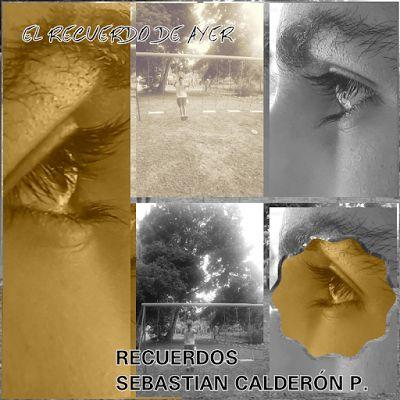 Sebastian Calderón P.: Pronto EL RECUERDO DE AYER