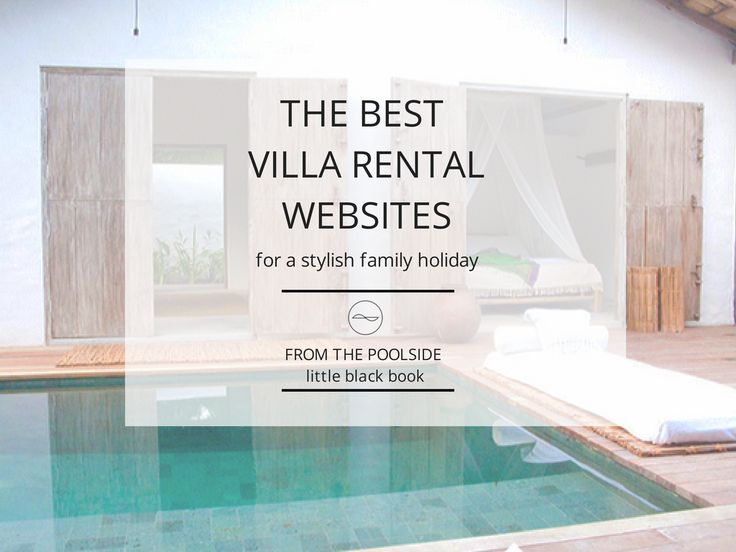 The best websites for finding holiday rentals for a stylish family holiday. As curated by From the Poolside, a boutique hotel and stylish rentals blog.