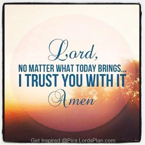 Say this to God every Morning, Simple and short prayer to do every morning, say this to god that no matter what you bring today i will trust you with it.,Famous Bible Verses, , jesus christ , daily inspirational quotes with images,  bible verses for inspiration  ... Shift+R improves the quality of this image. CTRL+F5 reloads the whole page.