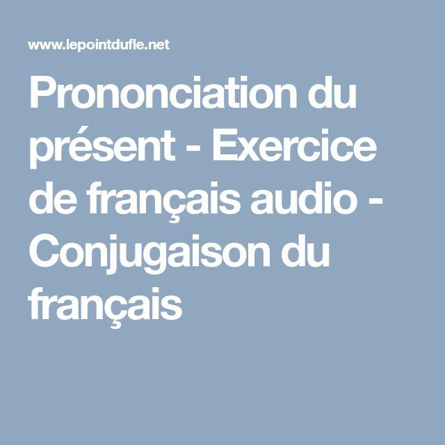 Prononciation du présent - Exercice de français audio - Conjugaison du français