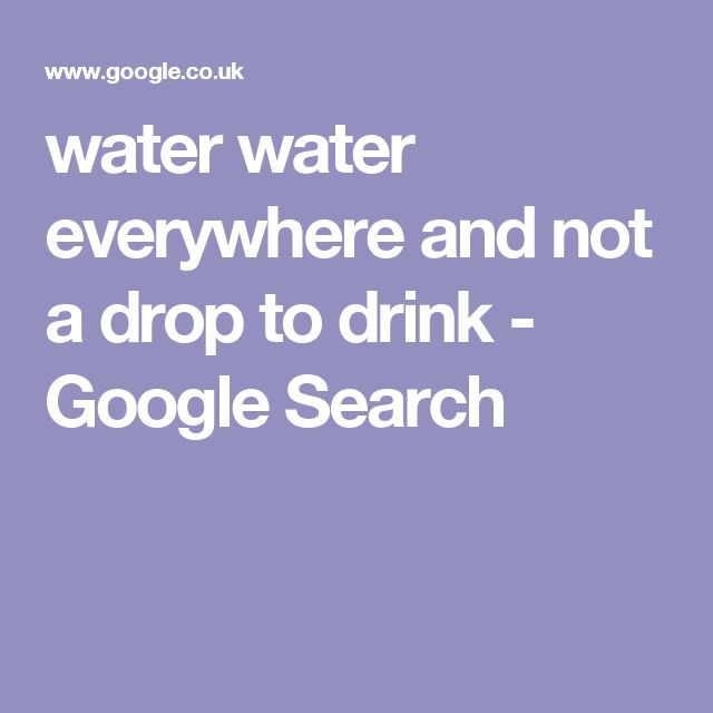 water water everywhere and not a drop to drink - Google Search