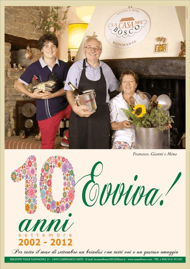 September 2002 - September 2012:  10 years... hooray!    Gianni, Mina and Francesco are waiting for yout to celebrate together the first 10 years of operation at LA CASA NEL BOSCO - CASSINASCO!    For the entire month of September a toast to all of you ... and a tasty gift!    GREETINGS AND CONGRATULATIONS TO THE FAMILY Filipetti FROM THE STAFF OF THE TOURISTIC CONSORTIUM Langhe Monferrato Roero!