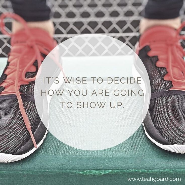 It's wise to decide how you are going to show up.