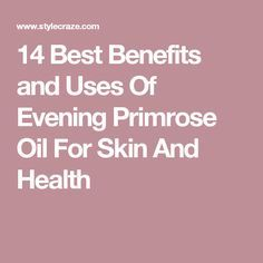 14 Best Benefits and Uses Of Evening Primrose Oil For Skin And Health