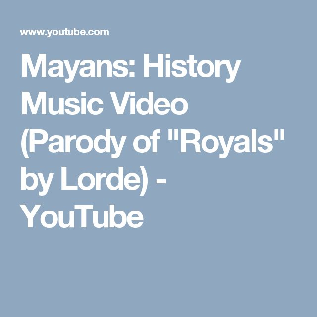 """Mayans: History Music Video (Parody of """"Royals"""" by Lorde) - YouTube"""