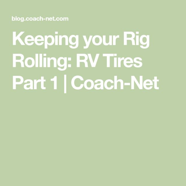 Keeping your Rig Rolling: RV Tires Part 1 | Coach-Net