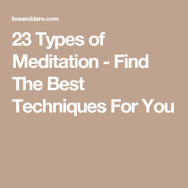 23 Types of Meditation - Find The Best Techniques For You