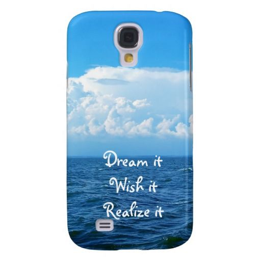 Dream it wish it Realize it quote sea design Samsung galaxy S4 case - available - $29.95 ===> get it here http://www.zazzle.com/dream_it_wish_it_realize_it_quote_sea_design_case-179995903832554060?rf=238492824372051773&tc=pinterest
